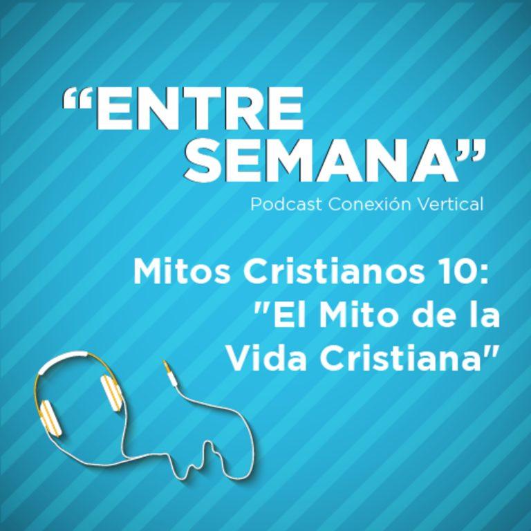 """Mitos Cristianos 10: """"El Mito de la Vida Cristiana"""""""