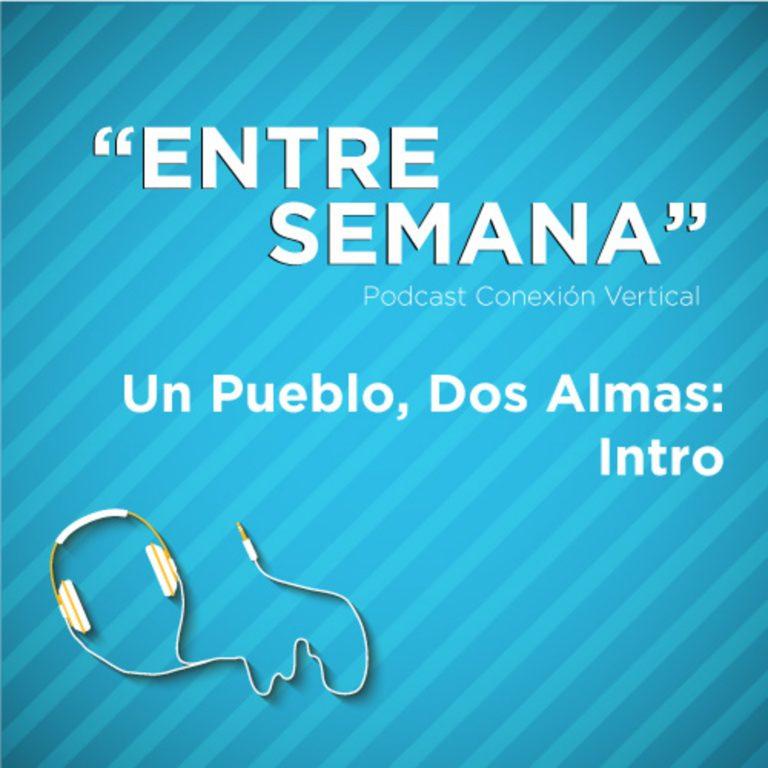 """36 – Un Pueblo, Dos Almas: """"Intro"""""""