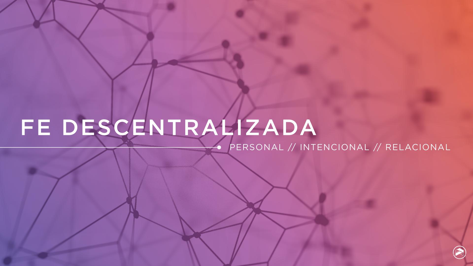 Fe Descentralizada - Discipulado