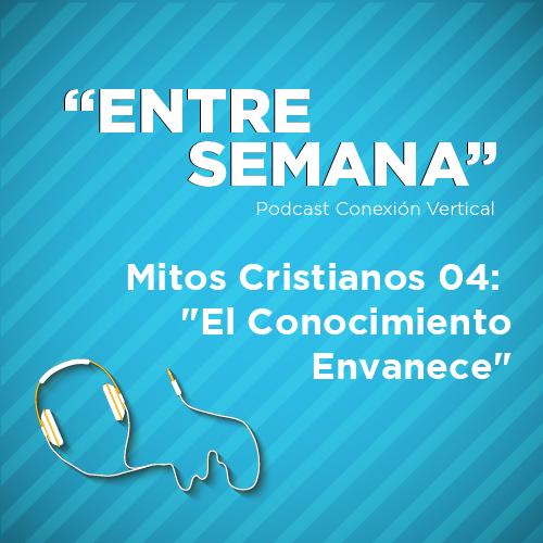 """Mitos Cristianos 04: """"El Conocimiento Envanece"""""""